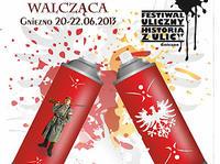 20-22.06 Gniezno: I Festiwal Uliczny – Wielkopolska Walcząca – konkurs na murale!