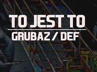 TO JEST TO !!! GRUBAZ / DEF