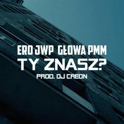 Ero JWP x Głowa PMM - Ty znasz? (prod. DJ Creon)